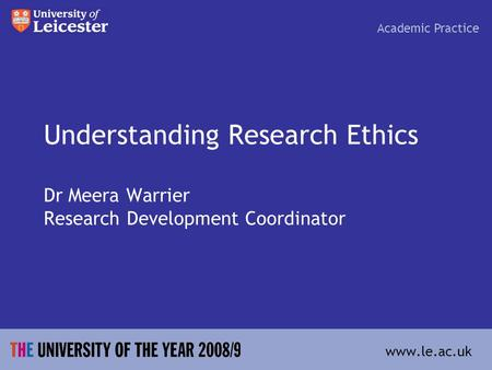 Understanding Research Ethics Dr Meera Warrier Research Development Coordinator Academic Practice www.le.ac.uk.