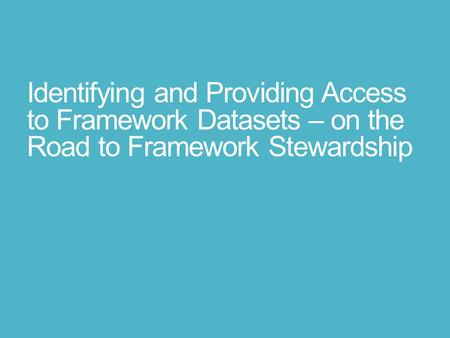 Identifying and Providing Access to Framework Datasets – on the Road to Framework Stewardship.