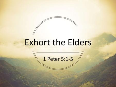 Exhort the Elders 1 Peter 5:1-5. Marks of a Biblically Christian gathering - – Love for each other – Communion – Bible teaching – Missional living –
