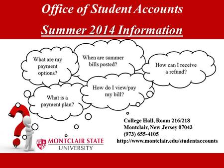 Office of Student Accounts Summer 2014 Information When are summer bills posted? College Hall, Room 216/218 Montclair, New Jersey 07043 (973) 655-4105.