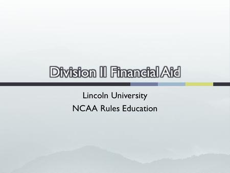 Lincoln University NCAA Rules Education.  Sources of financial aid.  Exempted aid.  Financial aid from outside sources.  Reduction and cancellation.