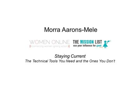 Morra Aarons-Mele Staying Current The Technical Tools You Need and the Ones You Don't.
