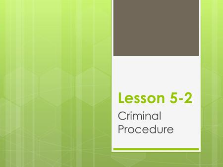 Lesson 5-2 Criminal Procedure. Goals:  Know the rights a person has when arrested  Recognize a person's potential criminal liability for the actions.