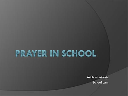 Michael Morris School Law. Background  Opening Exercise  By the end of this presentation, we need to decide if what I just did is problematic were I.