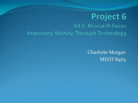 Charlotte Morgan MEDT 8463. Improving Writing Through Technology Today's youths communicate through texts, Twitter, IM, MySpace, Facebook and blogging,