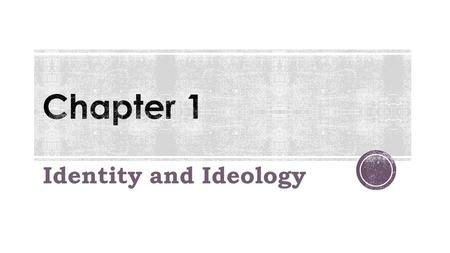Chapter 1 Identity and Ideology.