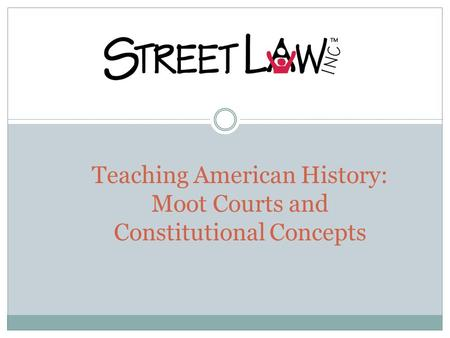 Teaching American History: Moot Courts and Constitutional Concepts.
