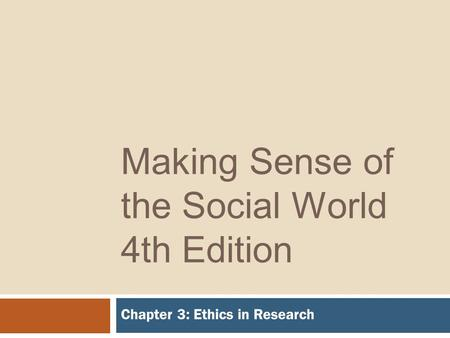 Making Sense of the Social World 4th Edition Chapter 3: Ethics in Research.