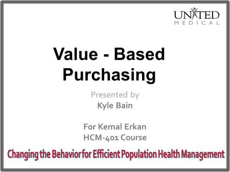 Value - Based Purchasing Presented by Kyle Bain For Kemal Erkan HCM-401 Course.