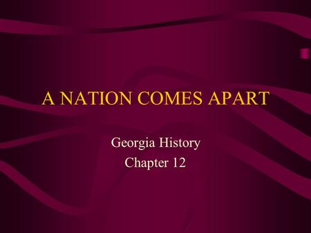 A NATION COMES APART Georgia History Chapter 12. Differences between the North and the South It was evident that, even after the American Revolution,