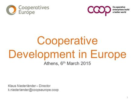 Cooperative Development in Europe Athens, 6 th March 2015 Klaus Niederländer – Director 1.