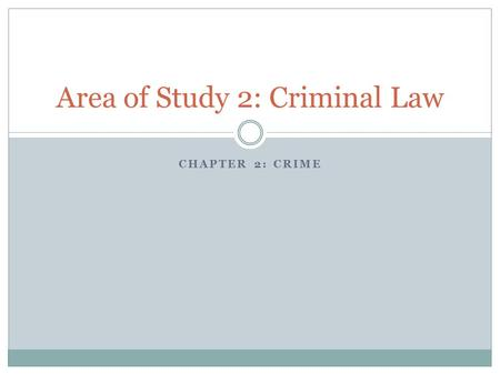 CHAPTER 2: CRIME Area of Study 2: Criminal Law. The need for criminal law Read The need for criminal law, Definition of a crime, Elements of a crime,