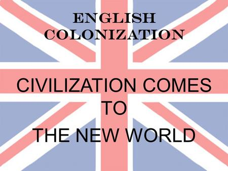 english motivations for colonizing the new world Motives for english colonization vary by the area, as do the motivations impact  on the native americans was detrimental in almost every instance those who.