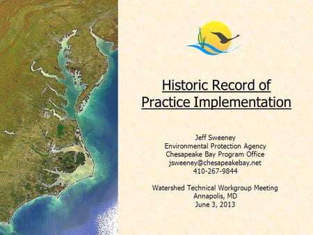 Historic Record of Practice Implementation Jeff Sweeney Environmental Protection Agency Chesapeake Bay Program Office 410-267-9844.
