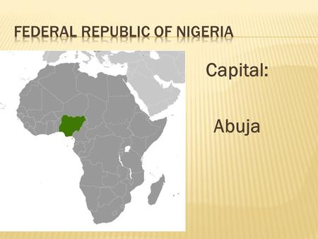 Capital: Abuja. MAJOR ISSUES Capital: Abuja  Hausa- Fulani (29%)  Yoruba (21%)  Igbo (18%)  Ijaw (10%) www.bbc.co.uk.