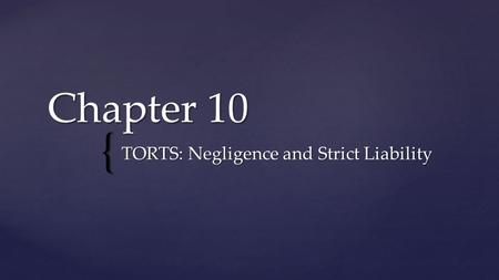 { Chapter 10 TORTS: Negligence and Strict Liability.