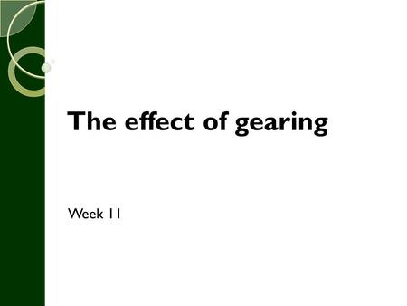 The effect of gearing Week 11.