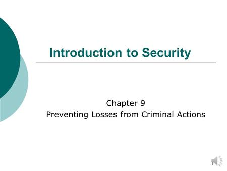 1 Introduction to Security Chapter 9 Preventing Losses from Criminal Actions.