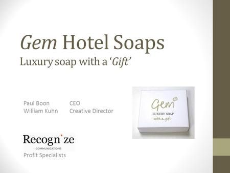 Gem Hotel Soaps Paul BoonCEO William KuhnCreative Director Luxury soap with a 'Gift' Profit Specialists.