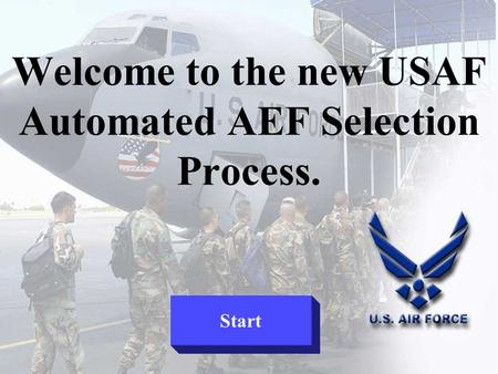 Welcome to the new USAF Automated AEF Selection Process. Start.