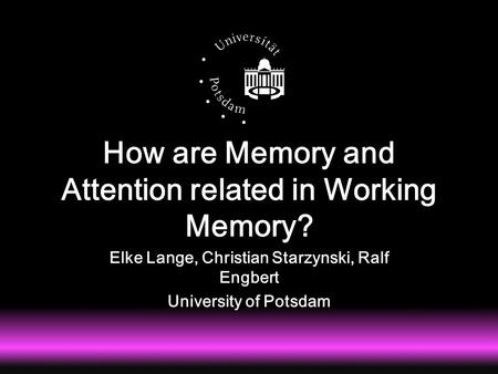 How are Memory and Attention related in Working Memory? Elke Lange, Christian Starzynski, Ralf Engbert University of Potsdam.