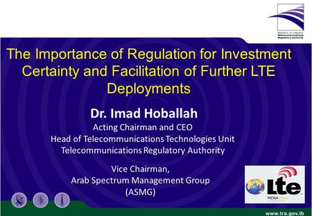 Acting Chairman and CEO Head of Telecommunications Technologies Unit Telecommunications Regulatory Authority The Importance of Regulation for Investment.