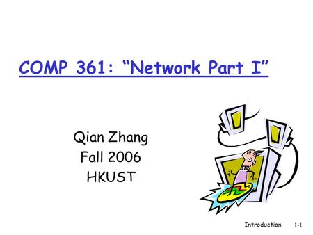 "Introduction1-1 COMP 361: ""<strong>Network</strong> Part I"" Qian Zhang Fall 2006 HKUST."