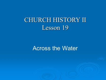 CHURCH HISTORY II Lesson 19 Across the Water. Apostolic Church Apostolic Fathers Church Councils Church History Ca. 30AD590 AD1517 AD Golden Age of Church.