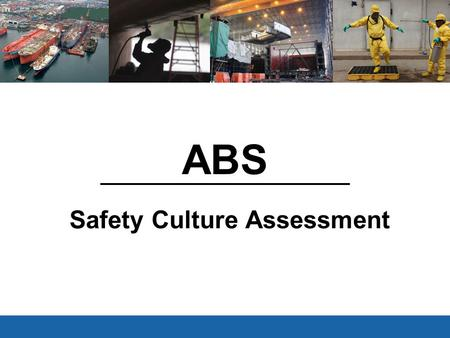 ABS Safety Culture Assessment V3.1 Feb 15, 2011. 2 Safety Survey The questionnaire contained thirty-seven (37) 5-scale questions and eight (8) yes/no.