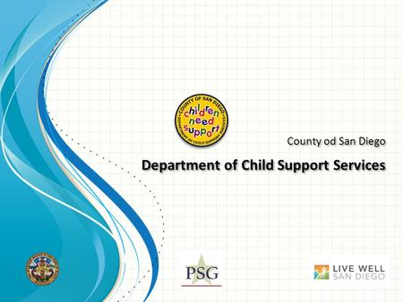County od San Diego Department of Child Support Services County od San Diego Department of Child Support Services.