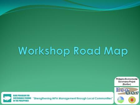 """Strengthening MPA Management through Local Communities"" Philippine Environmental Governance Project (EcoGov)"