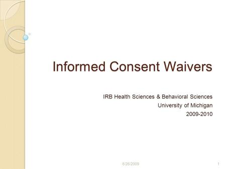 Informed Consent Waivers IRB Health Sciences & Behavioral Sciences University of Michigan 2009-2010 6/26/20091.