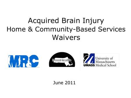 Acquired Brain Injury Home & Community-Based Services Waivers June 2011.