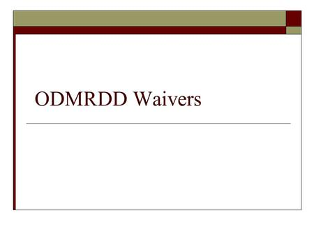 ODMRDD Waivers. What is a Waiver?  A waiver is another way that Medicaid can pay for services to keep people with disabilities in their homes so they.