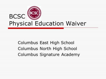 BCSC Physical Education Waiver Columbus East High School Columbus North High School Columbus Signature Academy.