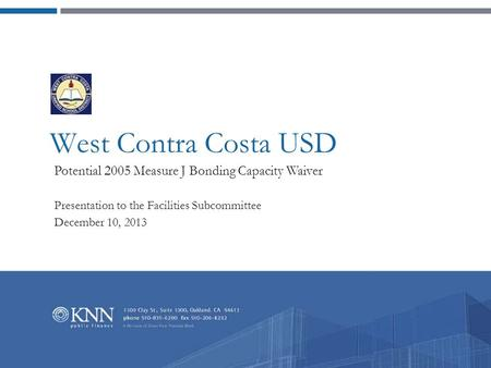 West Contra Costa USD Potential 2005 Measure J Bonding Capacity Waiver Presentation to the Facilities Subcommittee December 10, 2013.