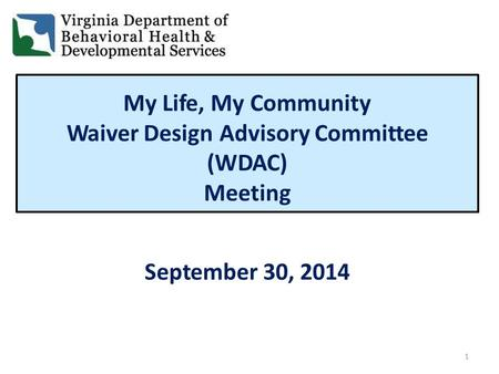 My Life, My Community Waiver Design Advisory Committee (WDAC) Meeting September 30, 2014 1.