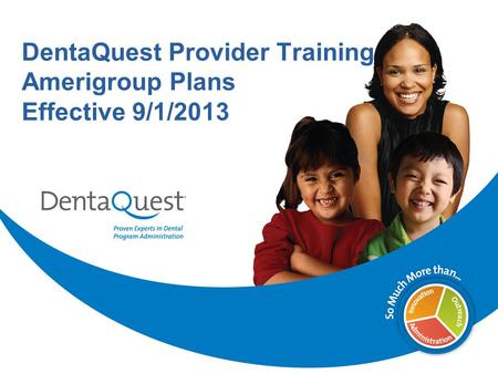 DentaQuest Provider Training Amerigroup Plans Effective 9/1/2013.