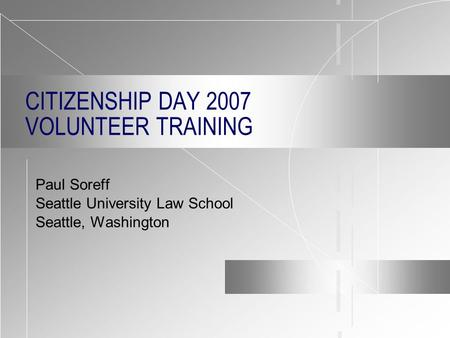 CITIZENSHIP DAY 2007 VOLUNTEER TRAINING Paul Soreff Seattle University Law School Seattle, Washington.