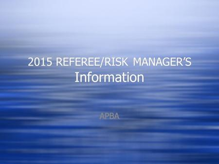 2015 REFEREE/RISK MANAGER'S Information APBA. Thanks to your efforts, APBA has been able to maintain our relationship with our insurance carrier. For.
