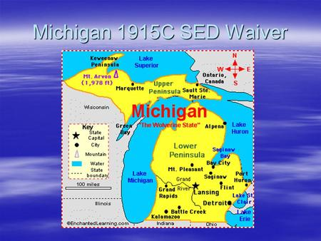 Michigan 1915C SED Waiver. Michigan Presenters Sheri Falvay, Director of Mental Health Services to Children and Families 
