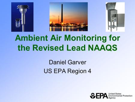 Ambient Air Monitoring for the Revised Lead NAAQS Daniel Garver US EPA Region 4.