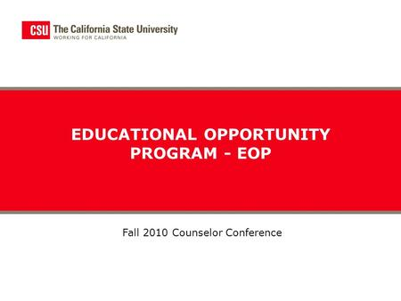 EDUCATIONAL OPPORTUNITY PROGRAM - EOP Fall 2010 Counselor Conference.