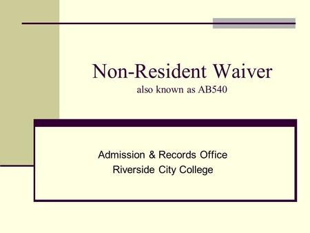 Non-Resident Waiver also known as AB540 Admission & Records Office Riverside City College.