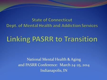 National Mental Health & Aging and PASRR Conference: March 24-25, 2014 Indianapolis, IN.