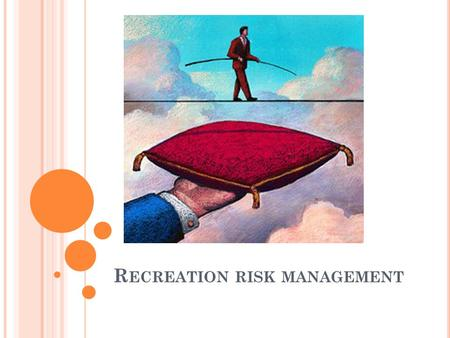R ECREATION RISK MANAGEMENT. What is Risk management? The process of analyzing exposure to risk and determining how to best handle such exposure.exposurerisk.