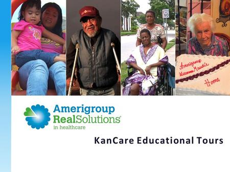 KanCare Educational Tours.  We have 16 years of experience providing access to health care for 2.7 million members in 13 states, focusing solely on federal.