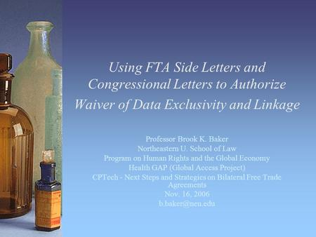Using FTA Side Letters and Congressional Letters to Authorize Waiver of Data Exclusivity and Linkage Professor Brook K. Baker Northeastern U. School of.