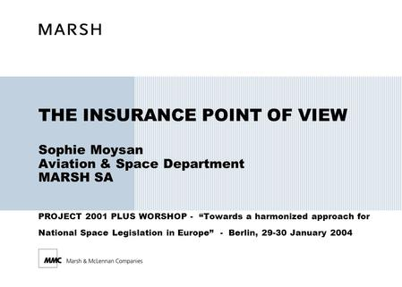 "THE INSURANCE POINT OF VIEW Sophie Moysan Aviation & Space Department MARSH SA PROJECT 2001 PLUS WORSHOP - ""Towards a harmonized approach for National."