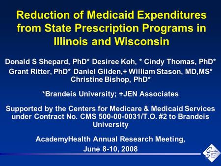 Reduction of Medicaid Expenditures from State Prescription Programs in Illinois and Wisconsin Donald S Shepard, PhD* Desiree Koh, * Cindy Thomas, PhD*